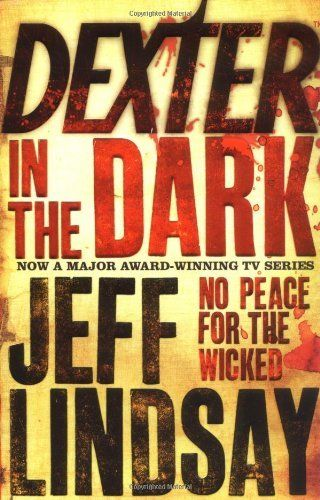 Dexter In The Dark: No peace for the wicked by Jeff Lindsay #fiction #crime #Dexter
