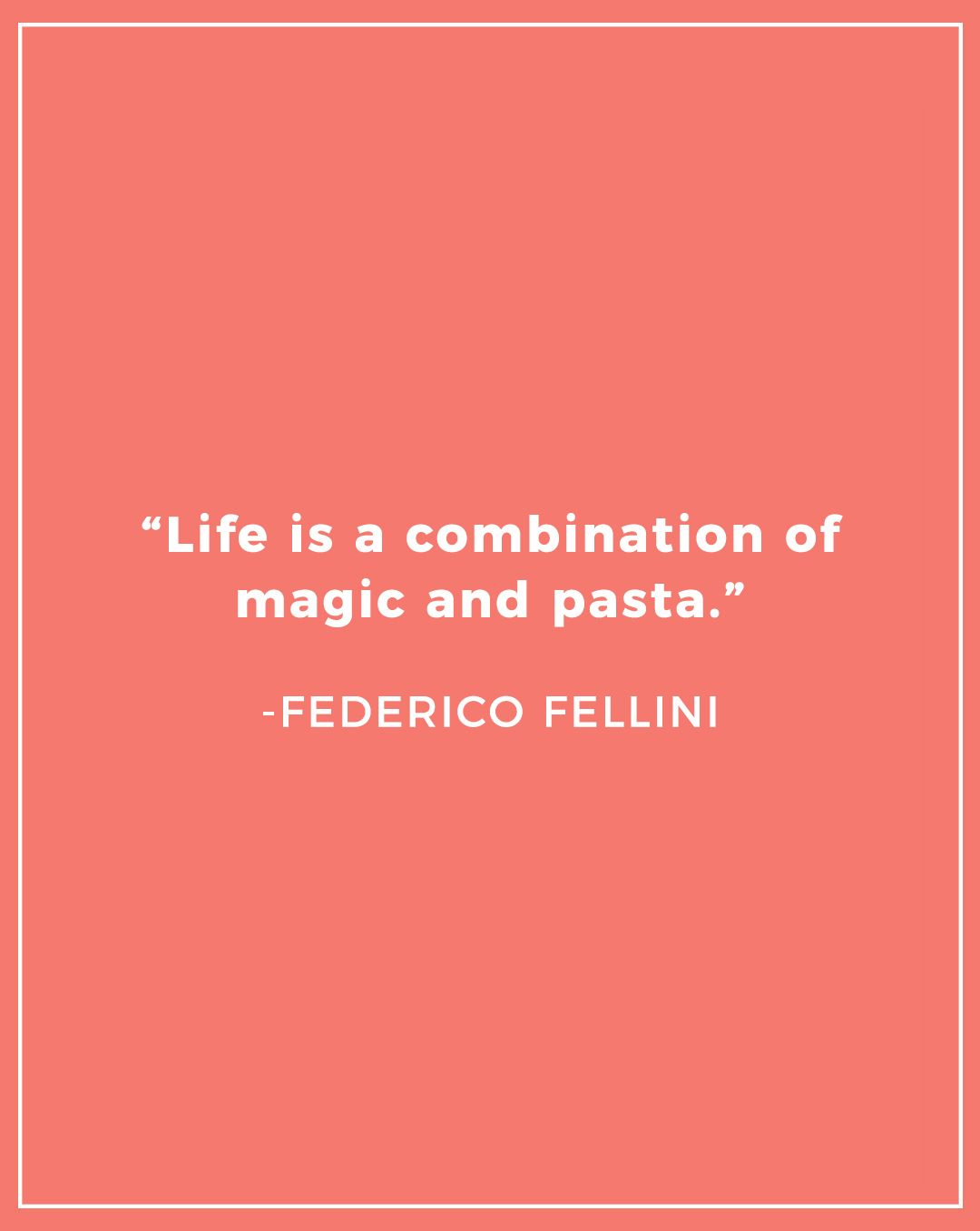 Life is a combination of magic and pasta. Federico Fellini ...