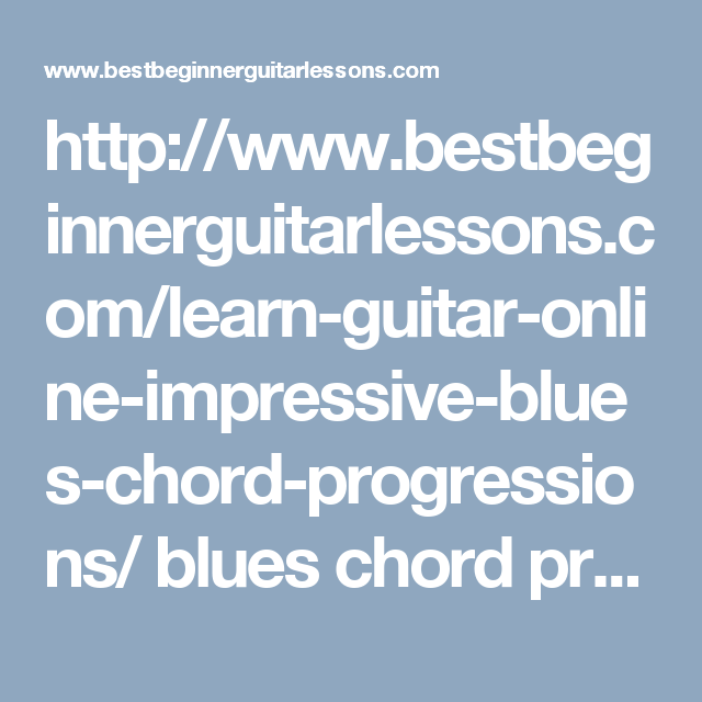 Learn Guitar Online Impressive Blues Chord Progressions Learn