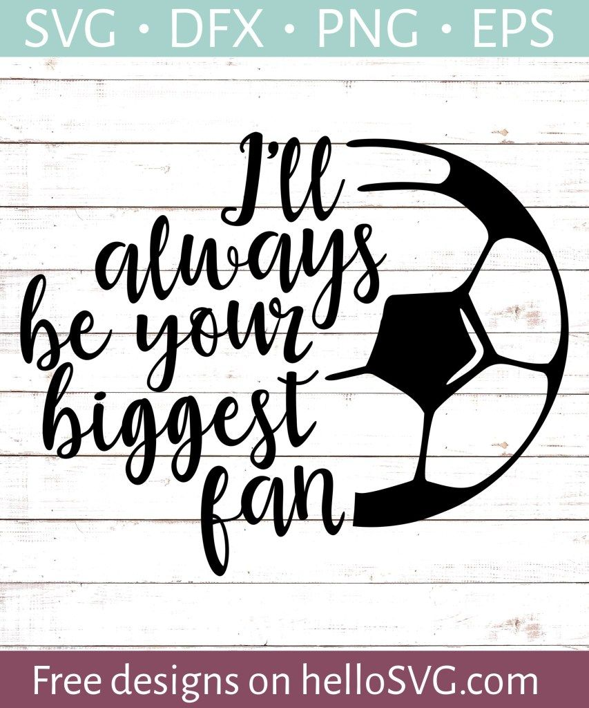I'll Always Be Your Biggest Fan soccermom Svg free