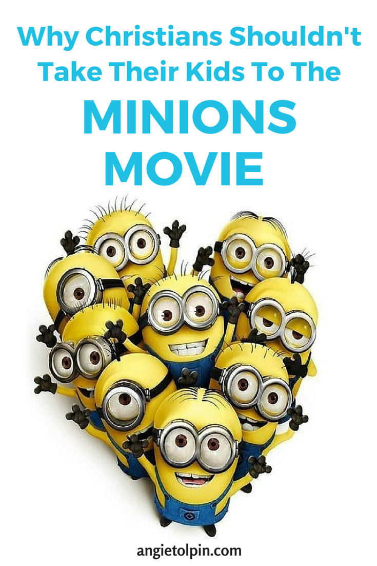 Why I don't Recommend Parents Taking their Children to the Minions Movie- A Biblical Perspective