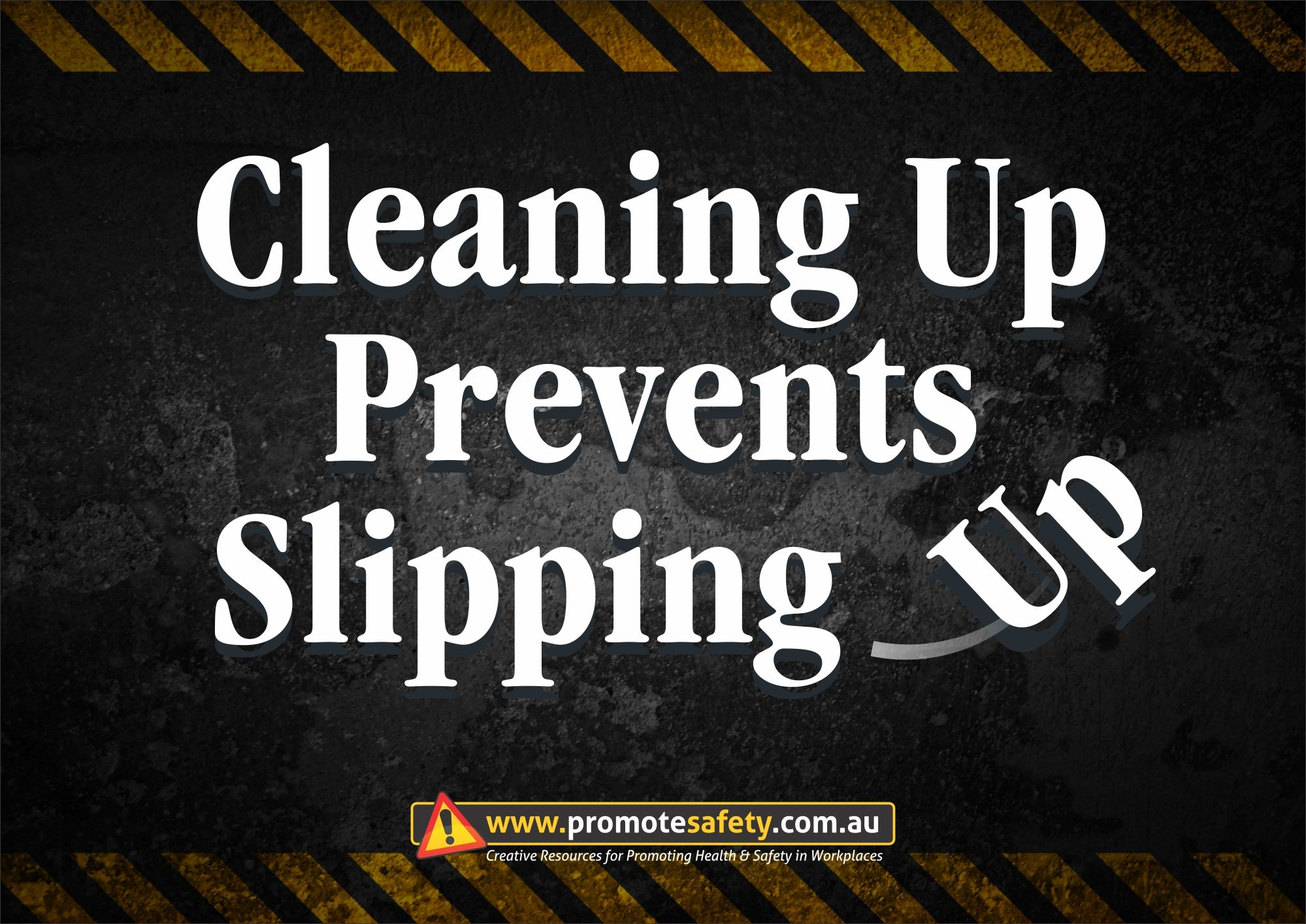 Workplace Safety Slogan Cleaning Up Prevents Slipping Up Safety Slogans Workplace Safety Slogans Safety Posters