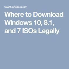 Where to Download Windows 10, 8.1, and 7 ISOs Legally #windows10