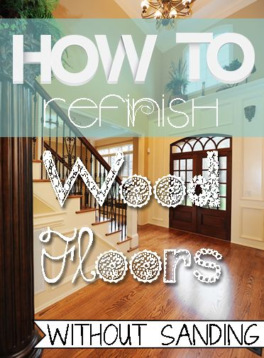 How To Refinish Wood Floors Without Sanding Pinterest Woods