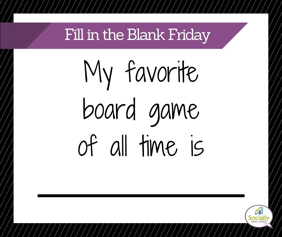 """It's #FillInTheBlankFriday """"My favorite board game of all time is _____"""""""