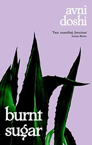 Burnt Sugar: Longlisted for the Booker Prize 2020 by Avni Doshi