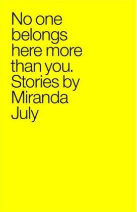 "In these stories, July gives the most seemingly insignificant moments a sly potency. Her characters engage awkwardly ... With great compassion and generosity, July reveals their idiosyncrasies and the odd logic and longing that govern their lives. ""No One Belongs Here More Than You"" is a stunning debut, the work of a writer with a spectacularly original and compelling voice"