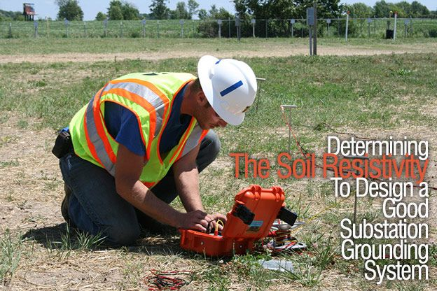 Determining The Soil Resistivity To Design A Good Substation