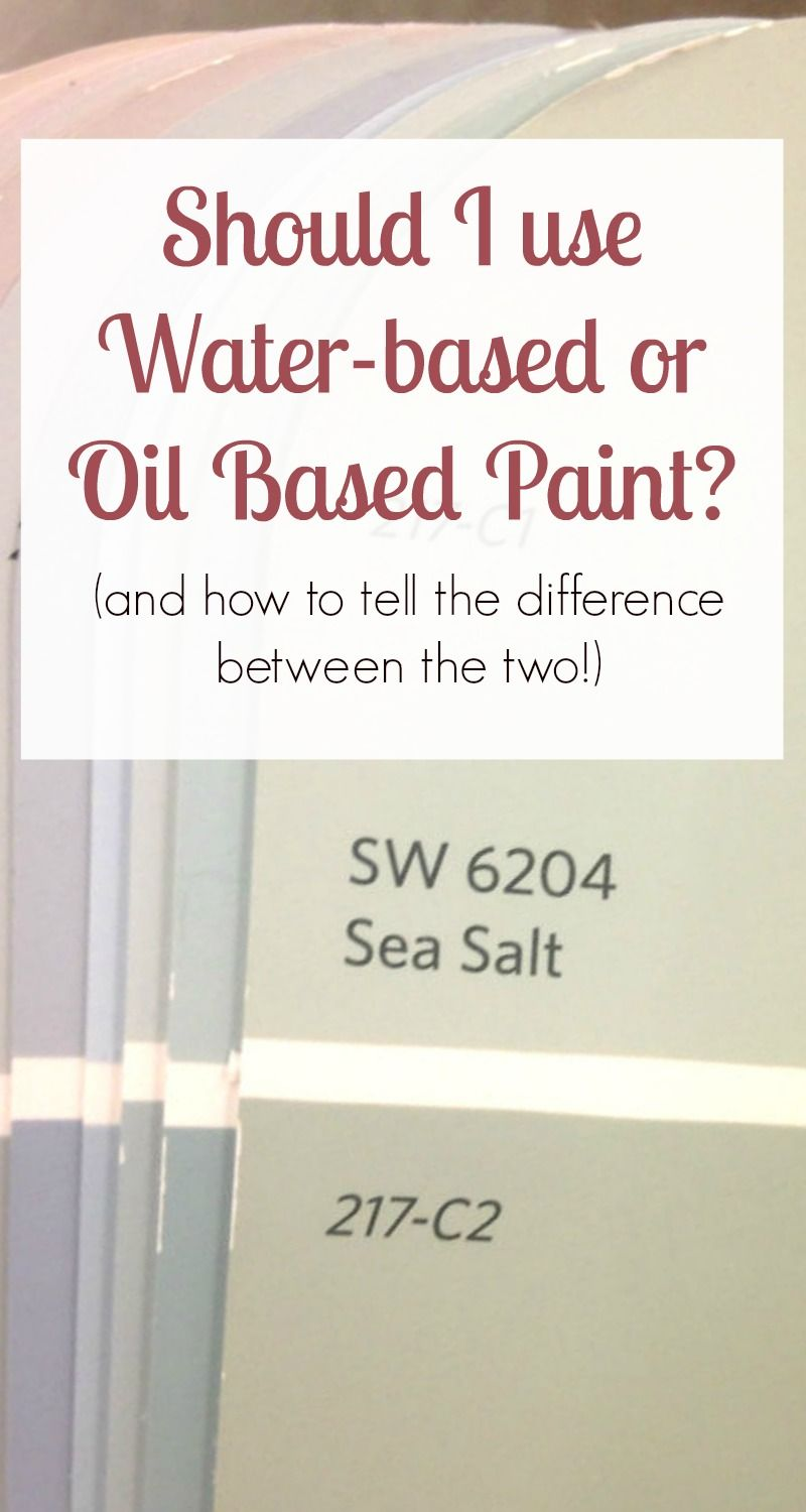 Should I Use Water Based Or Oil Based Paint And How To Tell The