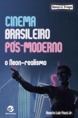 Cinema brasileiro pós-moderno : o neon-realismo / Renato Luiz Pucci Jr.
