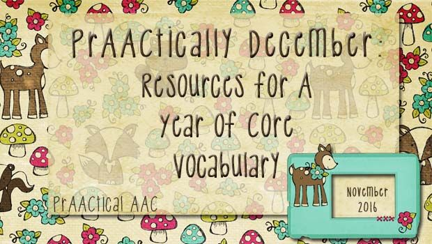 PrAACtical AAC-PrAACtically December: Resources for A Year of Core Vocabulary. Pinned by SOS Inc. Resources. Follow all our boards at pinterest.com/sostherapy/ for therapy resources.
