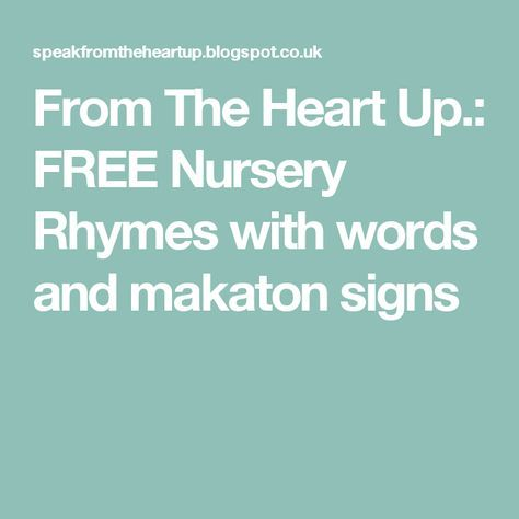 From The Heart Up.: FREE Nursery Rhymes with words and makaton signs