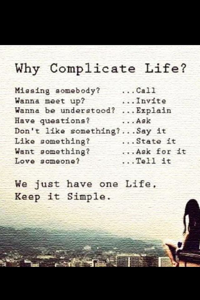 It S Simple As You Make It Why Complicate Life Simple Life Quotes Words