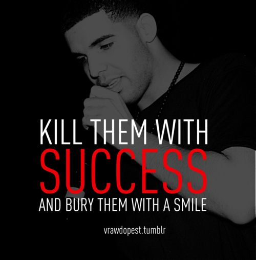 Kill Them With Success And Bury Them With A Smile Drake Quotes Rapper Quotes Drake Quotes Lyrics