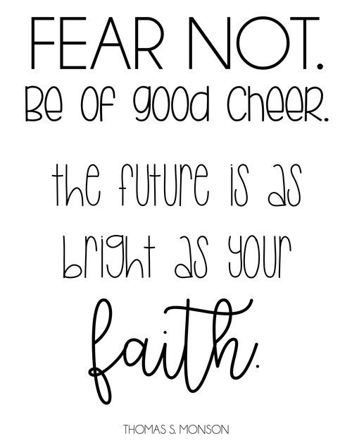 Fear Not Be Of Good Cheer The Future Is As Bright As Your Faith
