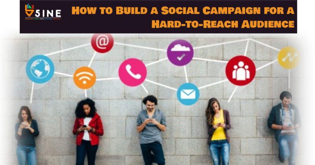 How to Build a Social Campaign for a HardtoReach