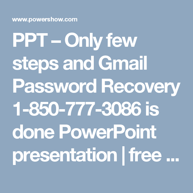 ppt only few steps and gmail password recovery 1 850 777 3086 is