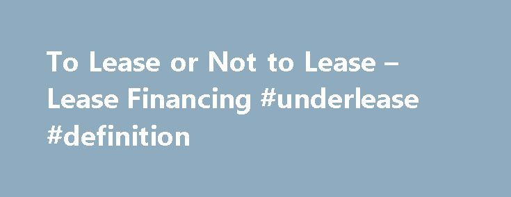 To Lease or Not to Lease u2013 Lease Financing #underlease #definition - ten terms to include in your lease