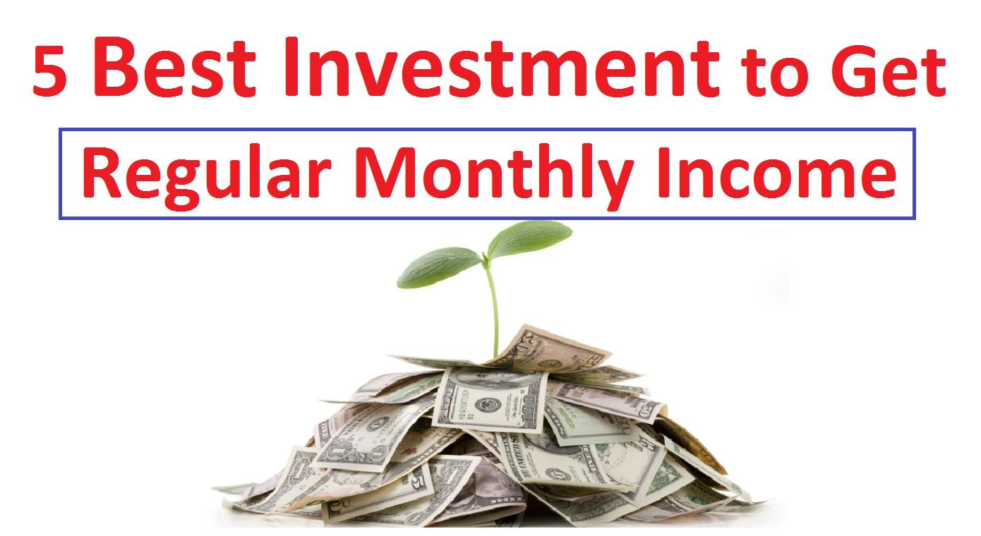 5 Best Investment Ideas To Get Regular Monthly Income Best Investments Monthly Savings Plan Investing