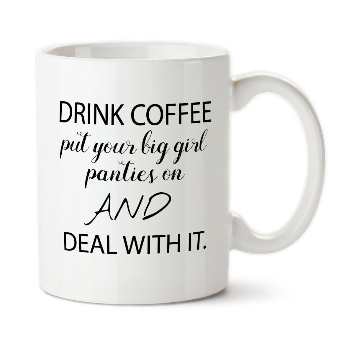 Drink Coffee Put Your Big Girl Panties On And Deal With It, You Got This, Get It Done, Deal With It, Handle It, Motivation, CeramicMug