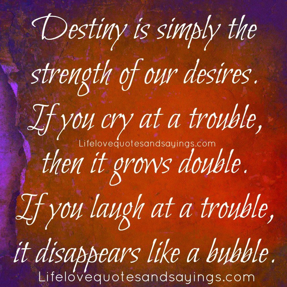Destiny Quotes: Destiny Is Simply The Strength Of Our Desires. If You Cry