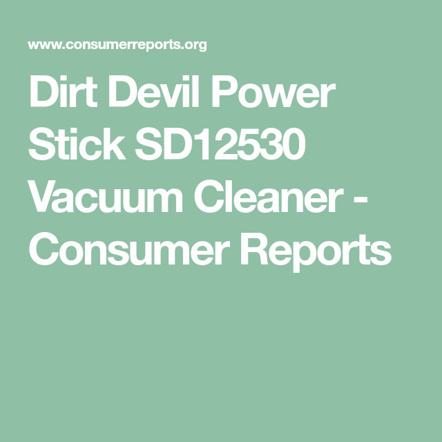 Find Out More About The Dirt Devil Power Stick Vacuum Cleaner Including Ratings Performance And Pricing From Consumer Reports