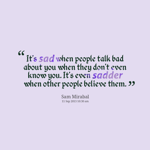 Quotes Picture Its Sad When People Talk Bad About You When They