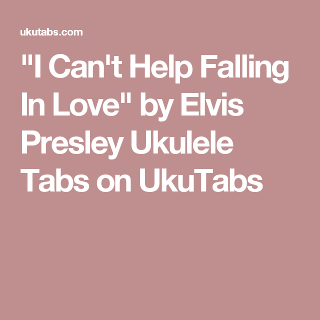 I Cant Help Falling In Love By Elvis Presley Ukulele Tabs On