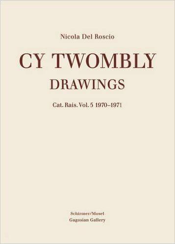 Amazon.com: Cy Twombly: Drawings. Catalogue Raisonne Vol. 5, 1970-1971 (Cat. Rais.) (9783829604895): Nicola Del Roscio: Books