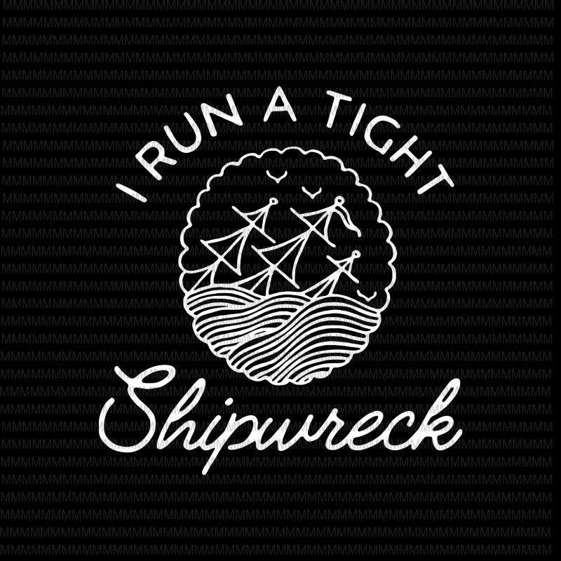 dxf Cricut ai eps I Run A Tight Shipwreck svg silhouette Cameo png