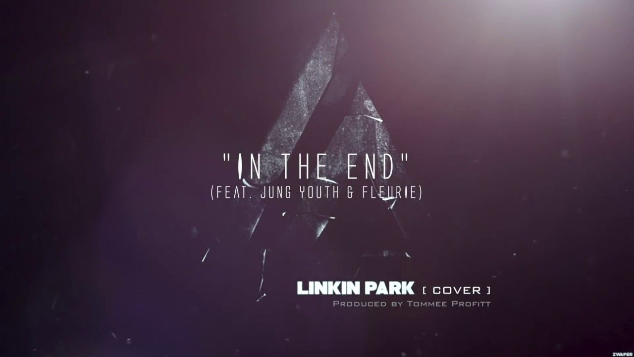 In The End Linkin Park Cinematic Cover Feat Jung Youth Fleurie Produced By Tommee Profitt Youtube Linkin Park The End Linkin Park Song Playlist