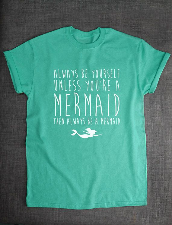 61ff9d18e Mermaid Shirt - Always Be Yourself Unless You Can Be A Mermaid Then ...