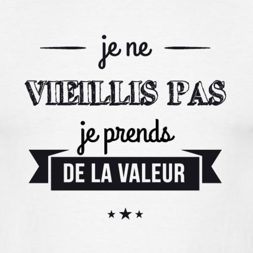 Je Ne Vieillis Pas Je Prends De La Valeur T Shirt Homme T Shirt Anniversaire Naissance 10 20 30 40 50 60 70 80 90 100 Ans Citation Anniversaire Texte Anniversaire Proverbes Et Citations
