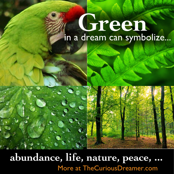 Green in a dream can symbolize...  More at TheCuriousDreamer.  #DreamMeaning #DreamSymbols