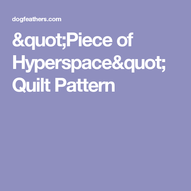 """""""Piece of Hyperspace"""" Quilt Pattern"""