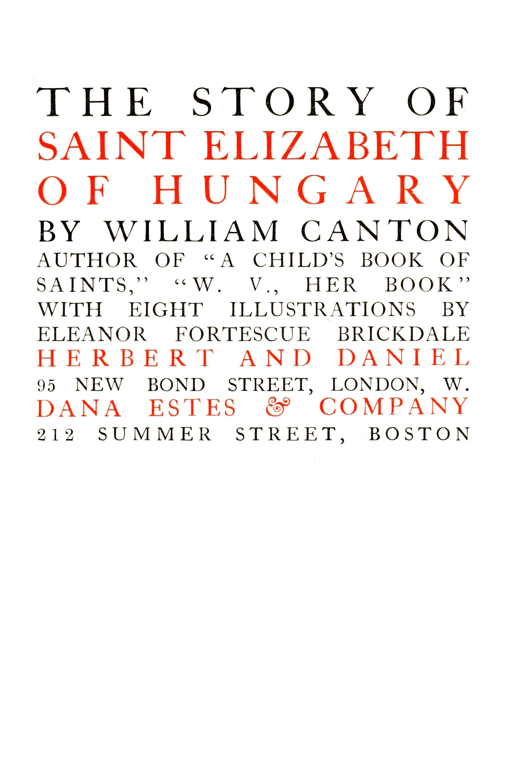 """Title page of """"The story of Saint Elizabeth of Hungary"""" by William Canton; with illustrations by Eleanor Fortescue-Brickdale. Herbert & Daniel, London; Dana Estes & Co., Boston, 1910"""
