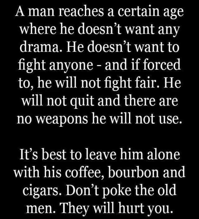 Image Result For Meme About Old Men Not Fighting Fair Badass Quotes Warrior Quotes Dad Quotes