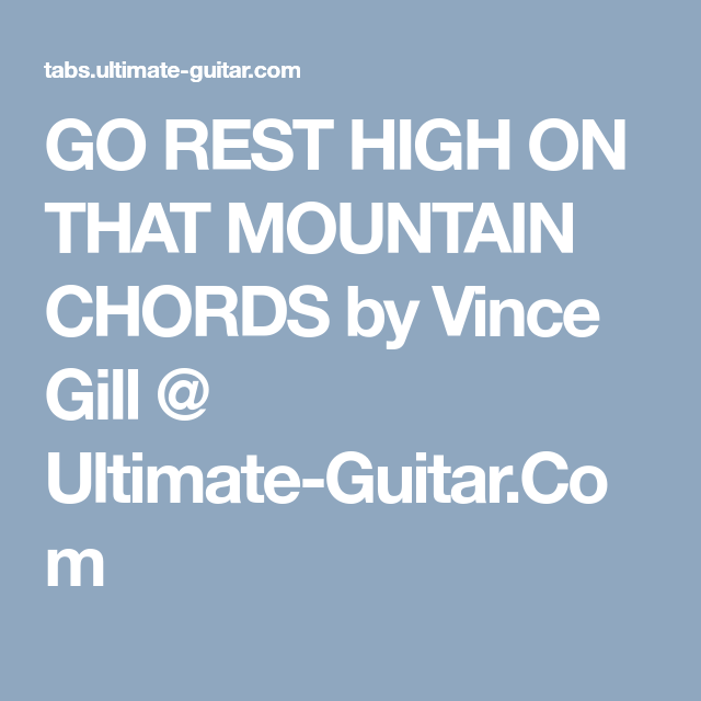GO REST HIGH ON THAT MOUNTAIN CHORDS by Vince Gill @ Ultimate-Guitar ...