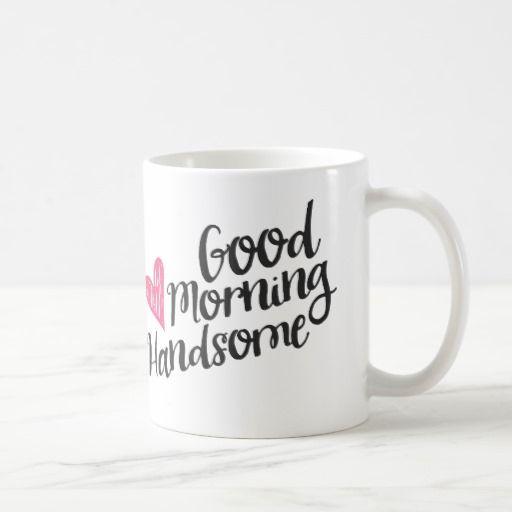 Good Morning Handsome and Beautiful Script Coffee Mug