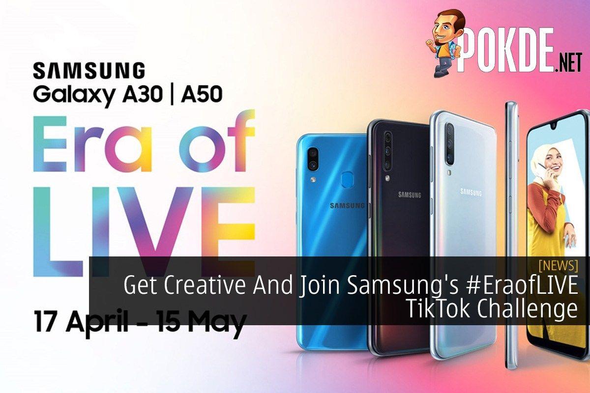 Get Creative And Join Samsung S Eraoflive Tiktok Challenge Pokde Net Samsung Challenges Samsung Galaxy