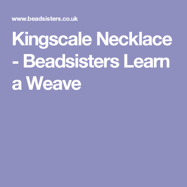 Kingscale Necklace - Beadsisters Learn a Weave
