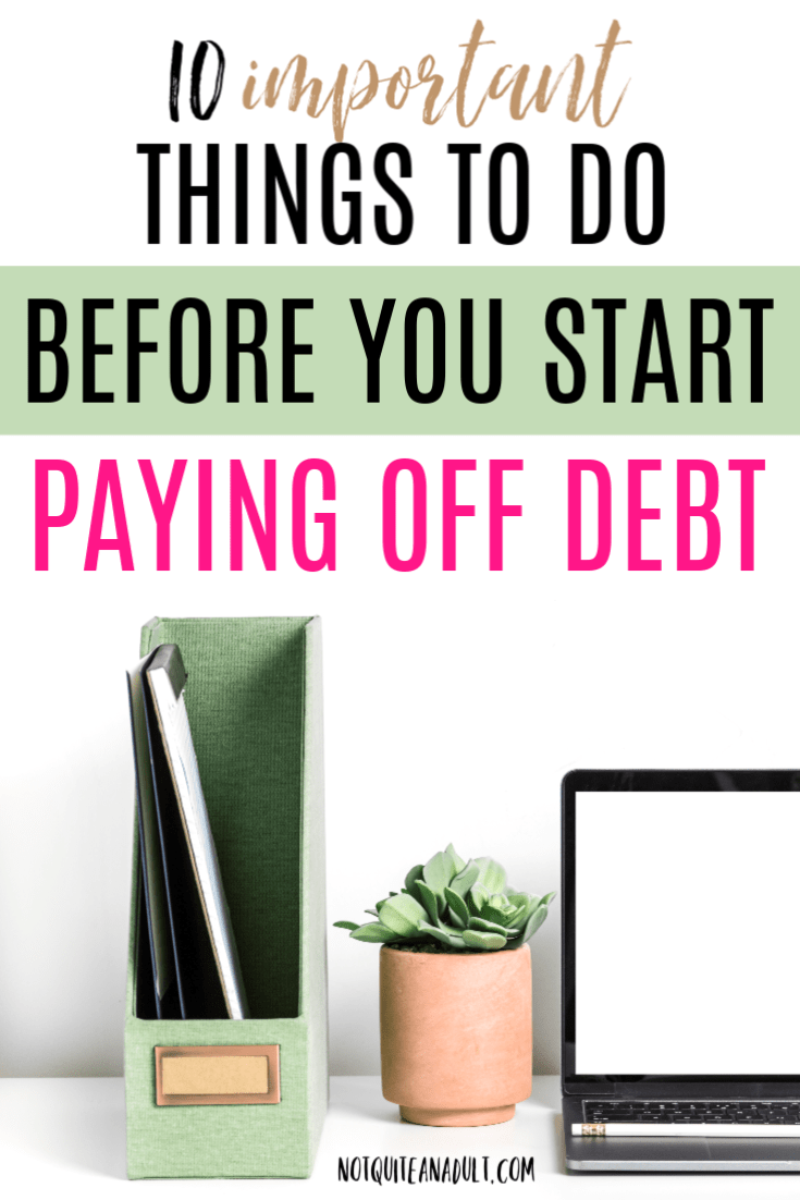 10 Things You Should Do BEFORE Paying Off Debt 10 Things You Should Do BEFORE Paying Off Debt | Starting to pay off debt can be on of the most stressful times in a person's life, so it's important to get a foundation when first deciding to start a budget and pay off your debt.