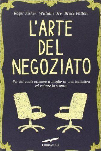 L'arte del negoziato: Amazon.it: Roger Fisher, William Ury, Bruce Patton, A. Giobbio: Libri