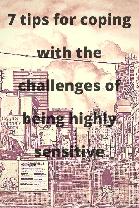 7 tips for coping with the challenges of being a Highly Sensitive Person. #hsp