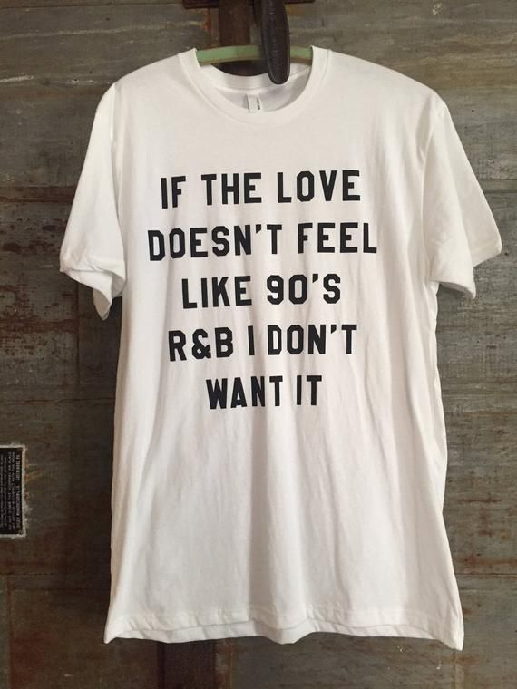 c6c92e3ee8944 If the Love Doesnt Feel Like 90s R B I Dont Want It Shirt - Adult Crew Neck  in White