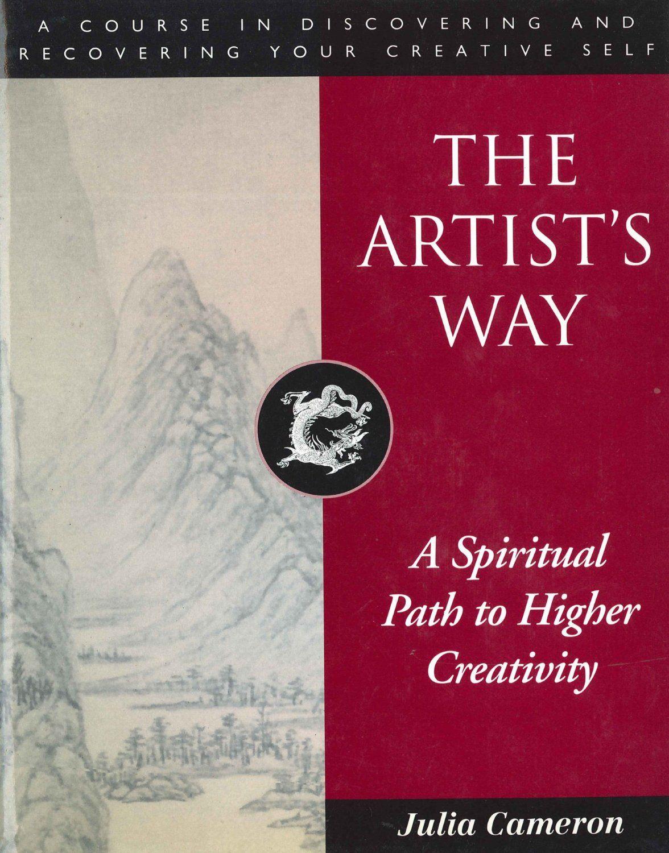 The Artist S Way A Spiritual Path To Higher Creativity By Julia Cameron The Artist S Way Spirituality Spiritual Path