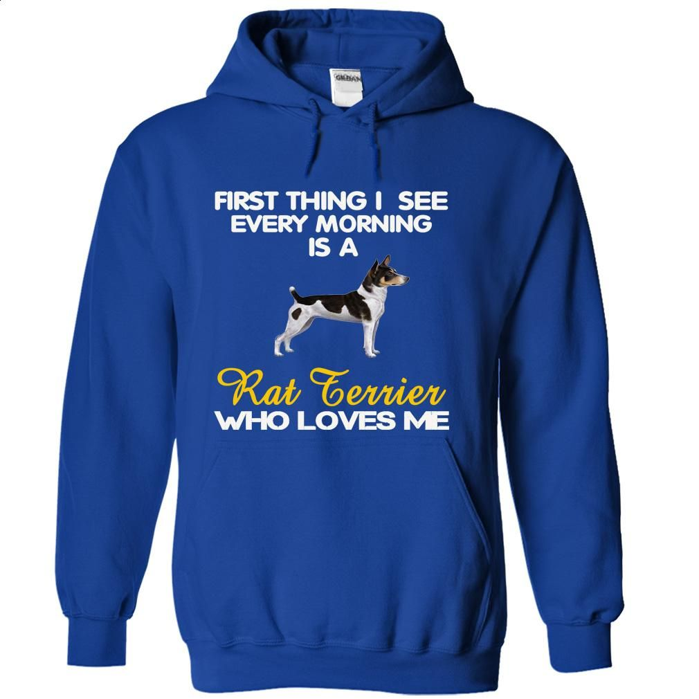 Design t shirts hoodies - I See My Rat Terrier Every Morning T Shirts Hoodies Sweatshirts Fashion