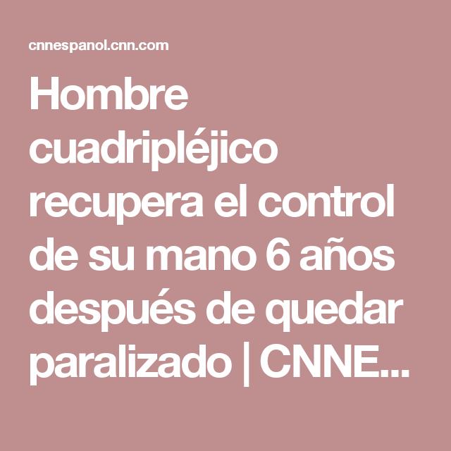 Hombre cuadripléjico recupera el control de su mano 6 años después de quedar paralizado | CNNEspañol.com