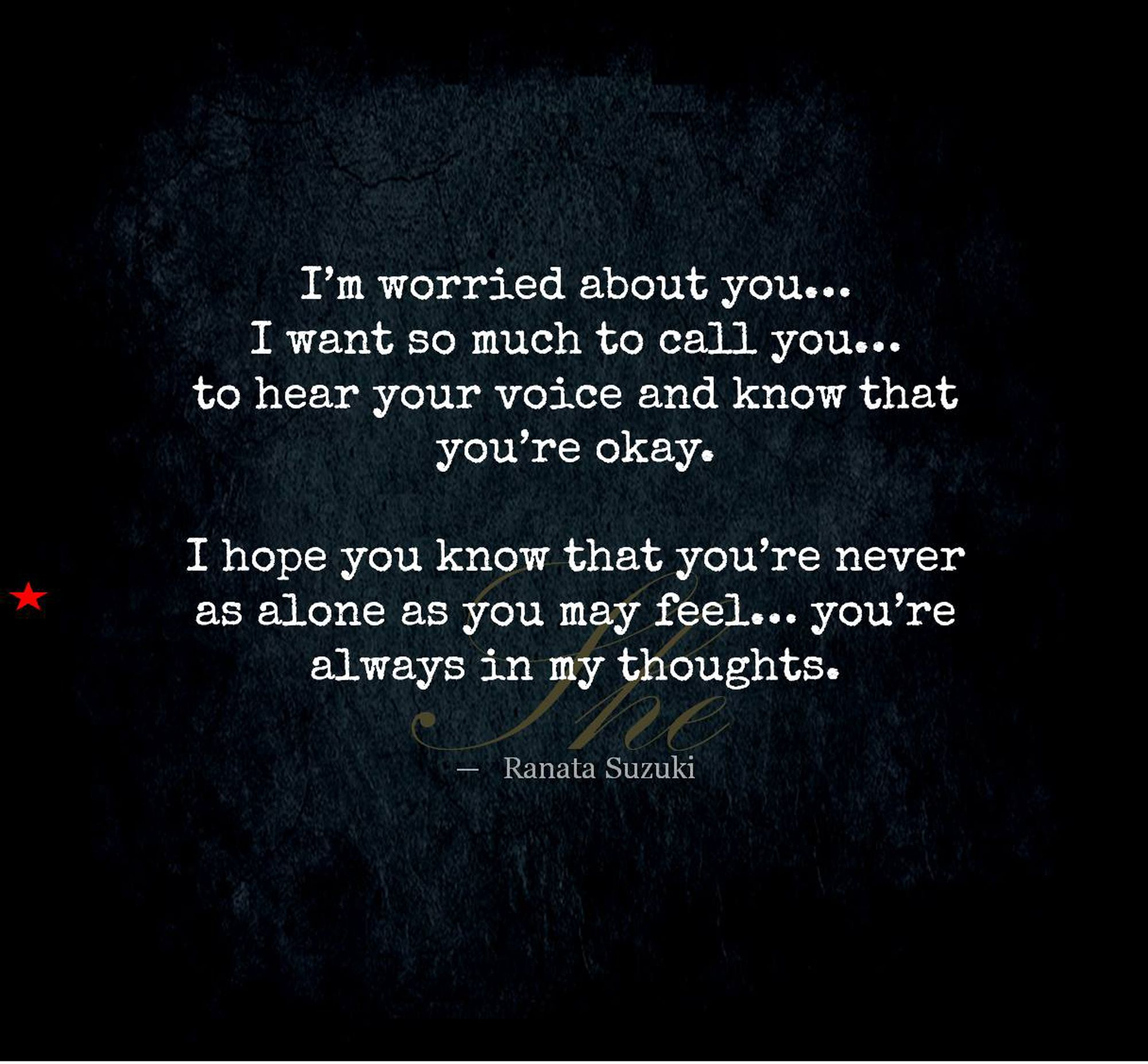 I M Worried About You I Want So Much To Call You To Hear Your Voice And Know That You Re Okay I H Care About You Quotes About You Quotes Be Yourself