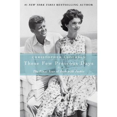These Few Precious Days: The Final Year of Jack with Jackie by Christopher Andersen (Hardcover)